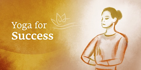 Yoga For Success - Free open to all 7 age & above tickets