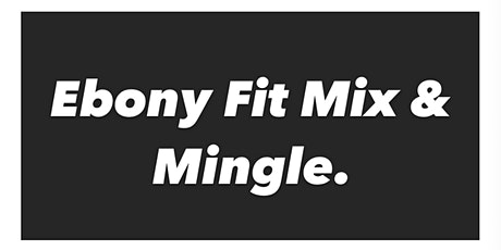 Ebony Fit Mix & Mingle Atlanta Kickoff ( Ebony Fit Weekend) tickets
