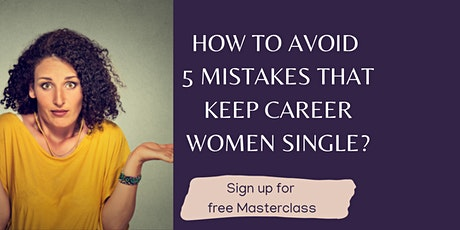 How to Avoid the 5 Mistakes That Keep Career Women Single | Free Masterclas billets