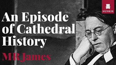 An Episode of Cathedral History, by M R James tickets