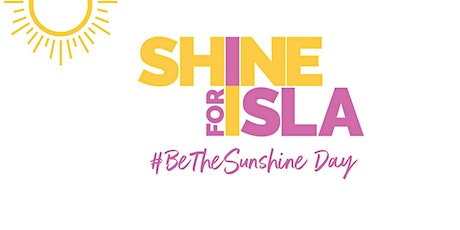 SHINE FOR ISLA - Be the Sunshine Day Drive-Thru Event tickets