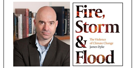 author talk: Fire, Storm & Flood by James Dyke tickets