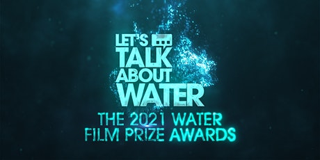 The 2021 Let's Talk About Water Film Prize Awards tickets