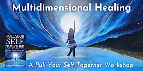 Multidimensional Healing: A Pull Your Self Together Workshop tickets