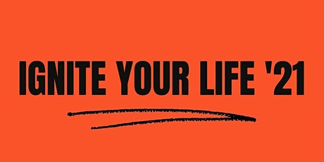 IGNITE YOUR LIFE tickets