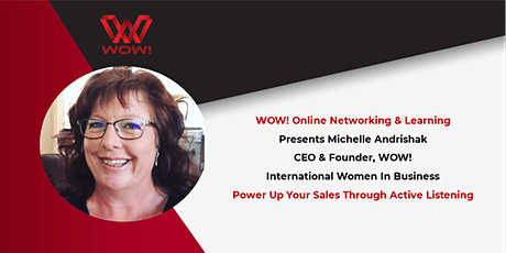 Power Up Your Sales Through Active Listening - WOW! Networking & Learning tickets