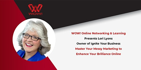 Master Your Messy Marketing to Enhance Your Brilliance Online - WOW! Event tickets