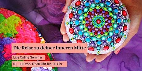 Die Reise zu Deiner Inneren Mitte - Live Online Seminar Tickets