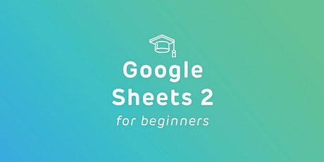 Intro to Google Sheets 2 - FREE Online Course tickets