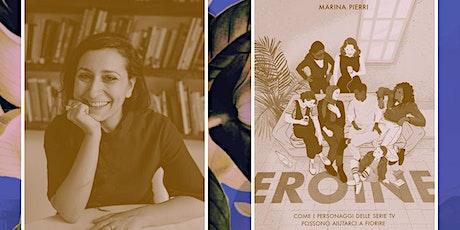 PILLOLE FESTIVAL  | Marina Pierri presenta EROINE Femminismo e serialità TV biglietti