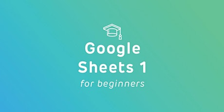 Intro to Google Sheets 1 - FREE Online Course tickets