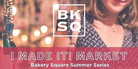 I Made It! Market Summer Series at Bakery Square tickets