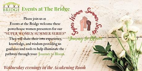 Super Women Summer Series - Journey to Bloom at the Bridge tickets