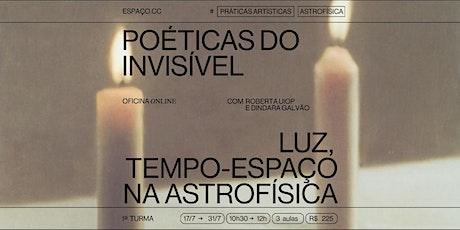 Poéticas do invisível: luz, tempo-espaço na Astrofísica bilhetes