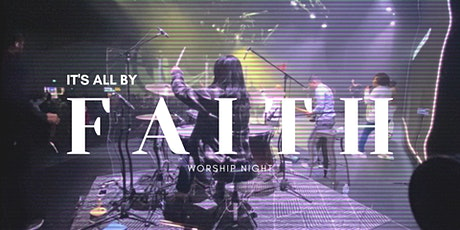 IT'S ALL BY FAITH Worship Night tickets