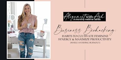 BUSINESS BIOHACKING: HABITS FOR FEMININE SYNERGY & MAXIMUM PRODUCTIVITY tickets