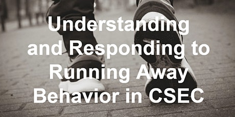 Understanding and Responding to Running Away Behavior in CSEC - Virtual tickets
