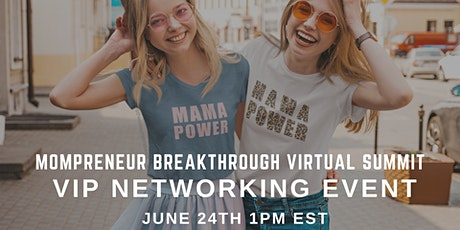 Mompreneur Breakthrough Virtual Summit VIP Networking Event tickets