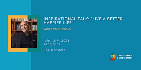 """Inspirational talk with Arthur Brooks on """"Live a Better, Happier Life"""" tickets"""