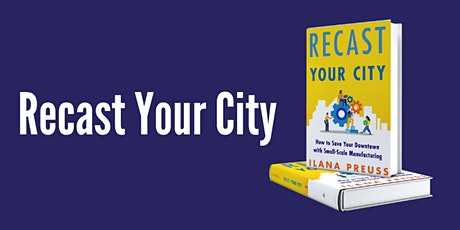 Recast Your City: Book Release and Panel Discussion, Ft. Local Makers tickets