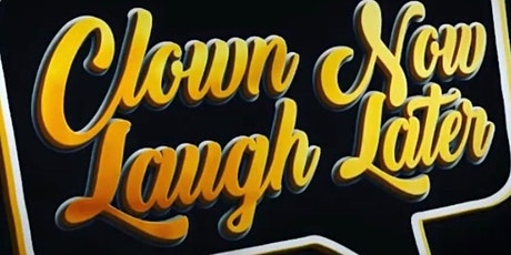 Clown Now, Laugh Later Comedy Show tickets