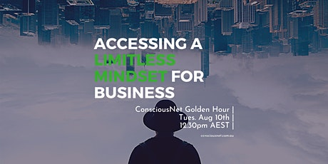 ConsciousNet: Accessing a Limitless Mindset for Business tickets