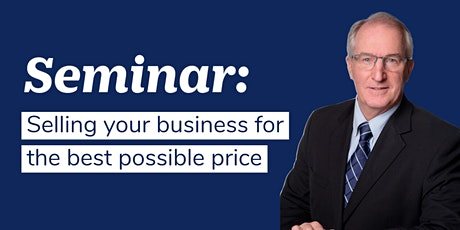 Selling your business for the best possible price - Wellington tickets