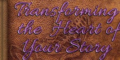 of Transforming the Heart of YOUR Story Workshop tickets