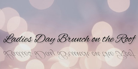 Ladies Day Brunch Pop-up on the Roof tickets
