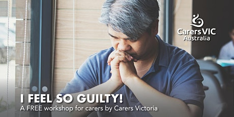 Carers Victoria - I Feel So Guilty Workshop in Footscray #8199 tickets
