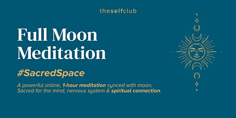 Full Moon Meditation - Sacred Space by The Self Club tickets