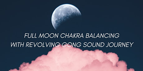 Full Moon Chakra Balancing with Revolving Gong Sound Journey tickets