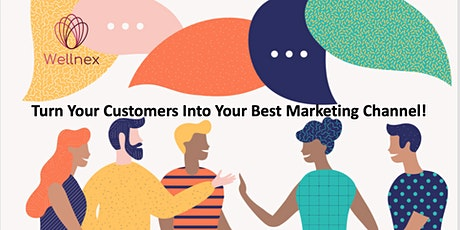 Turn Your Customers Into Your Best Marketing Channel! tickets