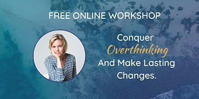 Conquer Overthinking And Make Lasting Changes