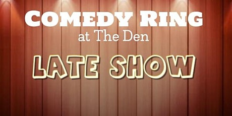 COMEDY Ring at The Den LATE SHOW tickets