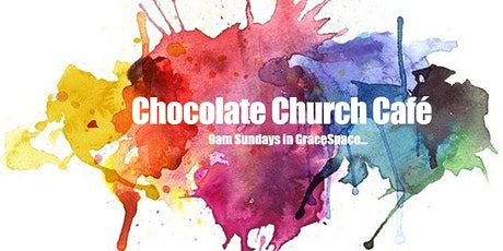 25th July Chocolate Church Café tickets