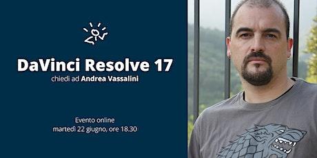 DaVinci Resolve 17 -  Chiedi ad Andrea Vassalini! biglietti