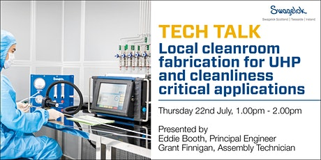 Local Cleanroom Fabrication for UHP and Cleanliness Critical Applications tickets