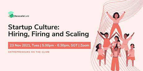 Startup Culture:  Hiring, Firing and Scaling tickets