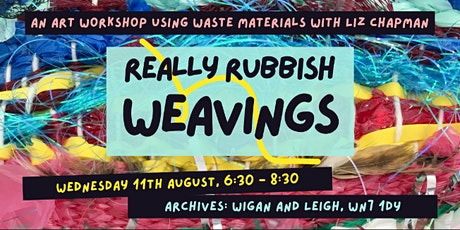 Really Rubbish Weaving ; with local artist Liz Chapman. tickets