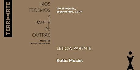 LETICIA PARENTE; Katia Maciel /Artistas Brasileiras Seminais ingressos