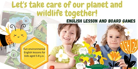 Let's take care of our planet & wildlife together-English lesson&board game tickets