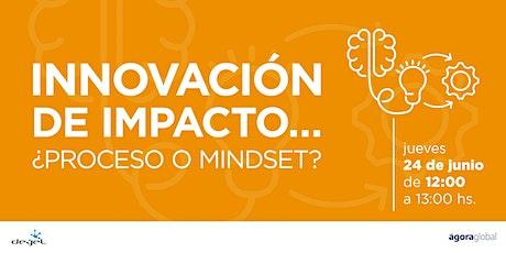 Innovación de Impacto... ¿Proceso o Mindset? entradas