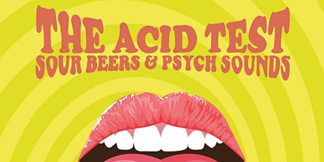 The Acid Test - Sour Beers & Psych Sounds tickets