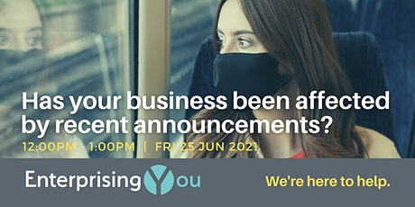 EnterprisingYou: Has your business been affected by recent announcements? tickets