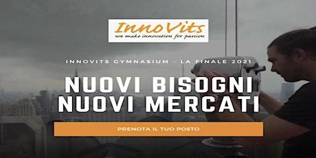 NUOVI BISOGNI, NUOVI MERCATI - InnoVits  - la Finale 2021 billets