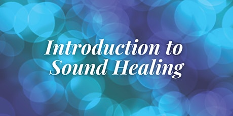 Intro to Sound Healing (In Person or Live Streaming) tickets