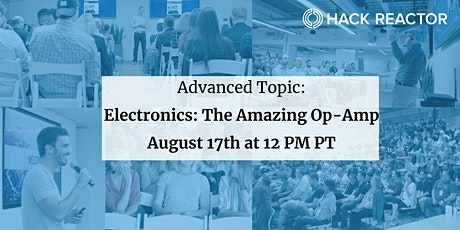 Advanced Topic: Electronics: The Amazing Op-Amp tickets