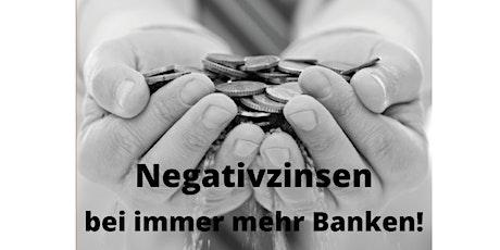 Was tun wenn Ihre Bank Negativzinsen verlangt?! Tickets