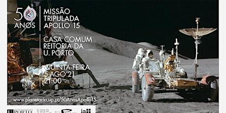 Missão Tripulada Apollo 15 |Ciclo 50 anos de Missões Tripuladas à Lua bilhetes